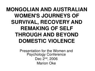 MONGOLIAN AND AUSTRALIAN WOMEN'S JOURNEYS OF SURVIVAL, RECOVERY AND REMAKING OF SELF  THROUGH AND BEYOND DOMESTIC VIOLEN