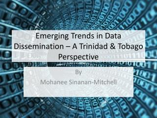 Emerging Trends in Data Dissemination – A Trinidad & Tobago Perspective