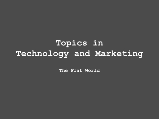 Topics in Technology and Marketing The Flat World