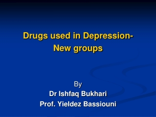 Drugs used in Depression-  New groups By  Dr Ishfaq Bukhari Prof.  Yieldez Bassiouni