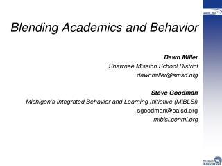 Blending Academics and Behavior Dawn Miller Shawnee Mission School District dawnmiller@smsd.org Steve Goodman