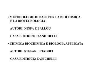 METODOLOGIE DI BASE PER LA BIOCHIMICA     E LA BIOTECNOLOGIA    AUTORI: NINFA E BALLOU    CASA EDITRICE : ZANICHELLI  CH