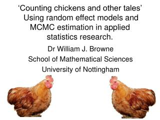 'Counting chickens and other tales'   Using random effect models and MCMC estimation in applied statistics research.