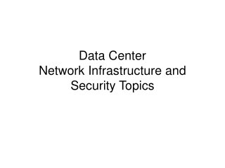 Data Center Network Infrastructure and Security Topics