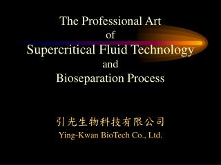 The Professional Art  of Supercritical Fluid Technology and Bioseparation Process
