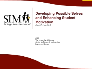 Developing Possible Selves and Enhancing Student Motivation Michael F. Hock, Ph.D.