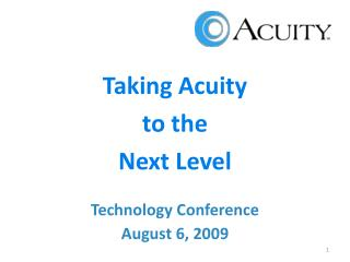 Taking Acuity  to the  Next Level Technology Conference August 6, 2009