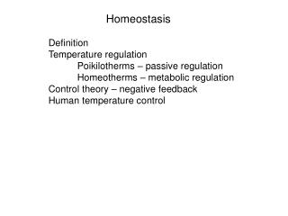 Homeostasis Definition Temperature regulation 	Poikilotherms – passive regulation 	Homeotherms – metabolic regulatio