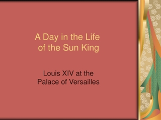 A Day in the Life  of the Sun King