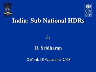 India: Sub National HDRs by R. Sridharan Oxford, 18 September 2008