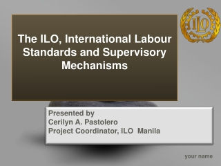 The ILO, International  Labour  Standards and Supervisory Mechanisms