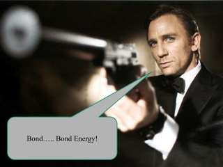 Bond….. Bond Energy!