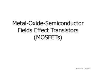 Metal-Oxide-Semiconductor Fields Effect Transistors (MOSFETs)