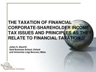 THE TAXATION OF FINANCIAL  Corporate-shareholder income tax issues and principles as they relate to financial taxation