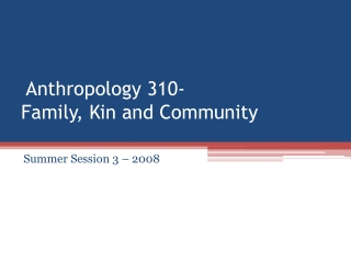 Anthropology 310- Family, Kin and Community