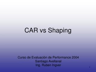 CAR vs Shaping