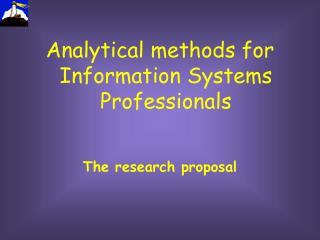 Analytical methods for Information Systems Professionals The research proposal