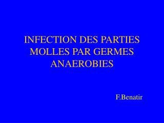INFECTION DES PARTIES MOLLES PAR GERMES ANAEROBIES