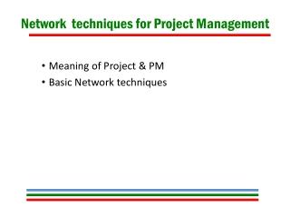 Network  techniques for Project Management