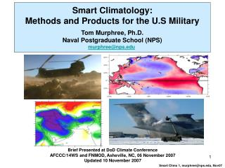Smart Climatology: Methods and Products for the U.S Military Tom Murphree, Ph.D. Naval Postgraduate School (NPS) murphre
