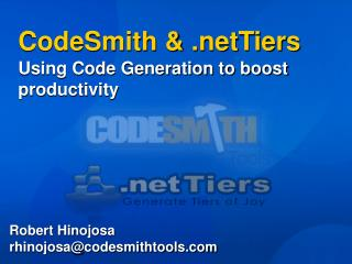 CodeSmith & .netTiers Using Code Generation to boost productivity