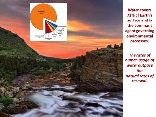 Water covers 71 of Earth s surface and is the dominant agent governing environmental processes.