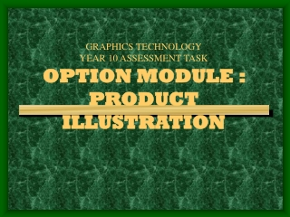 GRAPHICS TECHNOLOGY YEAR 10 ASSESSMENT TASK OPTION MODULE :  PRODUCT ILLUSTRATION