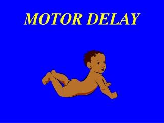 MOTOR DELAY