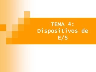 TEMA 4: Dispositivos de E/S