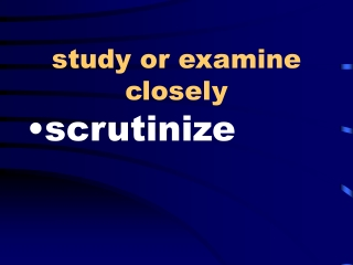 study or examine closely