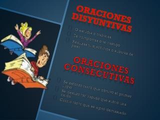 ORACIONES DISYUNTIVAS Y CONSECUTIVAS