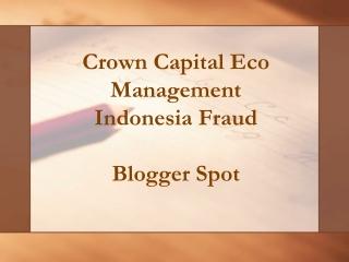 BLOGGER PRESENTATION - Crown Capital Eco Management Indonesi