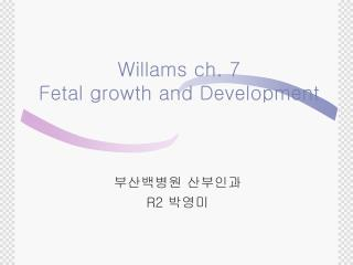 Willams ch. 7  Fetal growth and Development