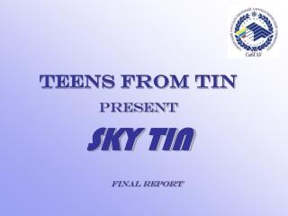 Teens from tin present SKY TIN