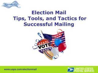 Election Mail  Tips, Tools, and Tactics for Successful Mailing