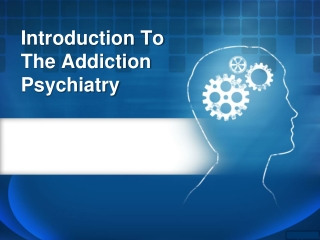Introduction to the addiction psychiatry
