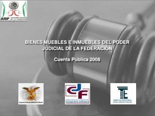 BIENES MUEBLES E INMUEBLES DEL PODER JUDICIAL DE LA FEDERACIÓN Cuenta Pública 2008