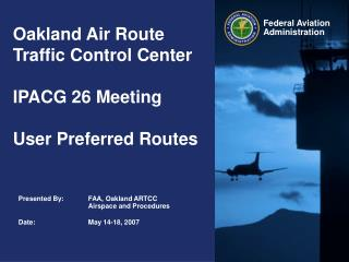 Oakland Air Route Traffic Control Center IPACG 26 Meeting User Preferred Routes
