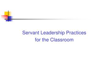 Servant Leadership Practices  for the Classroom