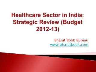 Healthcare Sector in India: Strategic Review (Budget 2012-13)