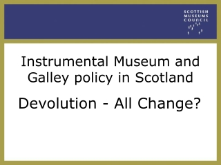 Instrumental Museum and Galley policy in Scotland