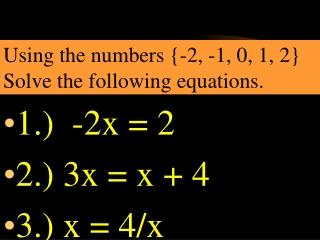 1.)  -2x = 2 2.) 3x = x + 4 3.) x = 4/x