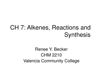 CH 7: Alkenes, Reactions and Synthesis