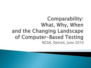 Comparability:  What, Why, When and the Changing Landscape of Computer-Based Testing