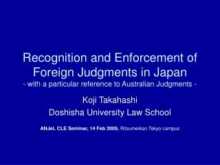 Recognition and Enforcement of Foreign Judgments in Japan - with a particular reference to Australian Judgments -