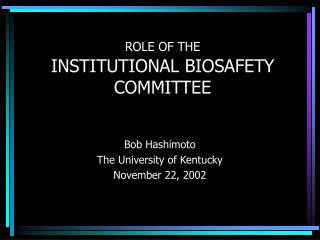 ROLE OF THE  INSTITUTIONAL BIOSAFETY COMMITTEE
