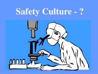 Safety Culture - ?