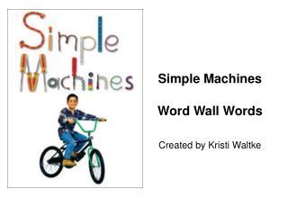 Simple Machines Word Wall Words Created by Kristi Waltke