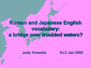 Korean and Japanese English vocabulary: a bridge over troubled waters?