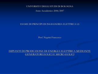 UNIVERSITA' DEGLI STUDI DI BOLOGNA Anno Accademico 2006/2007 ESAME DI PRINCIPI DI INGEGNERIA ELETTRICA LS Prof. Negrini